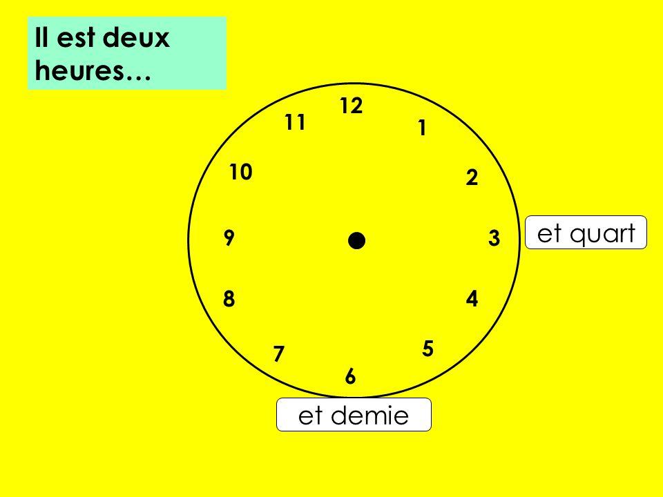 12 7 8 10 1 2 5 4 9 3 6 11 et quart et demie Il est deux heures…
