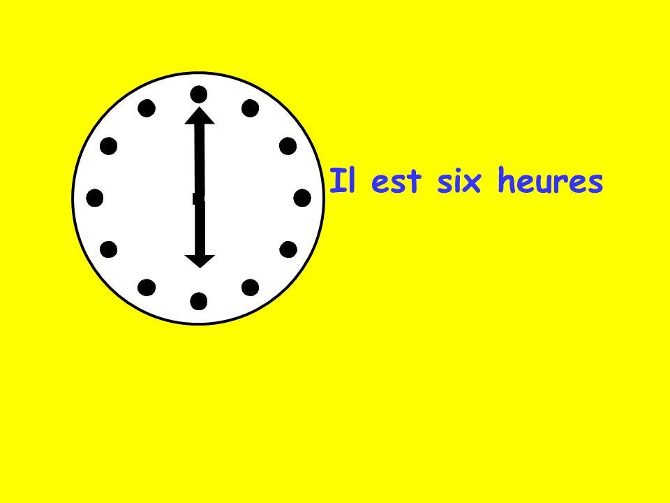 Il est six heures
