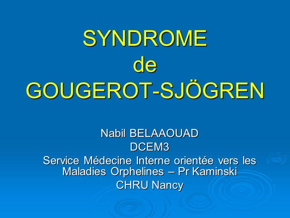 SYNDROME de GOUGEROT-SJÖGREN Nabil BELAAOUAD DCEM3 Service Médecine Interne orientée vers les Maladies Orphelines – Pr Kaminski CHRU Nancy