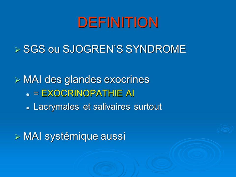 DEFINITION SGS ou SJOGRENS SYNDROME SGS ou SJOGRENS SYNDROME MAI des glandes exocrines MAI des glandes exocrines = EXOCRINOPATHIE AI = EXOCRINOPATHIE