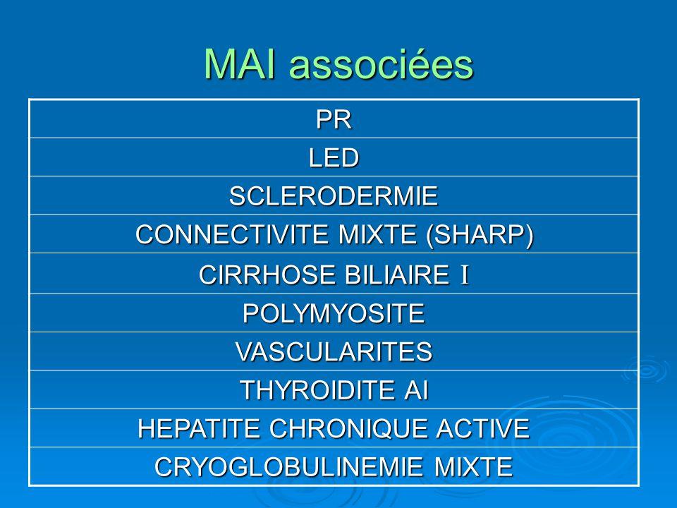MAI associées PR LED SCLERODERMIE CONNECTIVITE MIXTE (SHARP) CIRRHOSE BILIAIRE I POLYMYOSITE VASCULARITES THYROIDITE AI HEPATITE CHRONIQUE ACTIVE CRYO