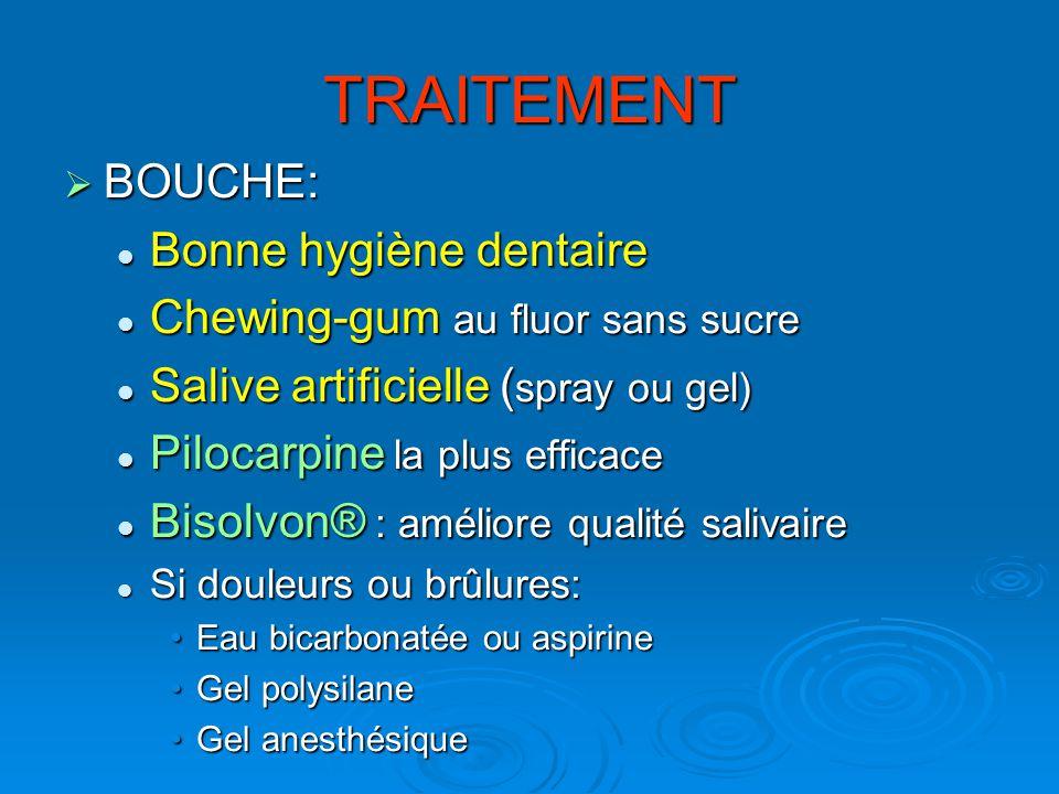 TRAITEMENT BOUCHE: BOUCHE: Bonne hygiène dentaire Bonne hygiène dentaire Chewing-gum au fluor sans sucre Chewing-gum au fluor sans sucre Salive artifi