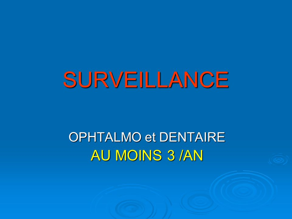 SURVEILLANCE OPHTALMO et DENTAIRE AU MOINS 3 /AN
