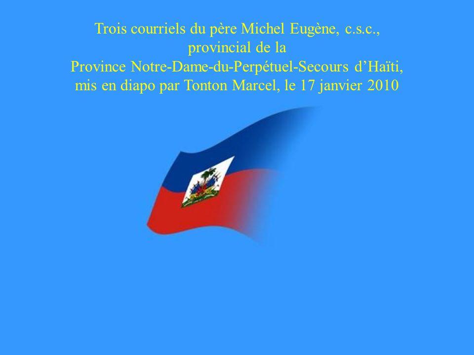 Trois courriels du père Michel Eugène, c.s.c., provincial de la Province Notre-Dame-du-Perpétuel-Secours dHaïti, mis en diapo par Tonton Marcel, le 17 janvier 2010
