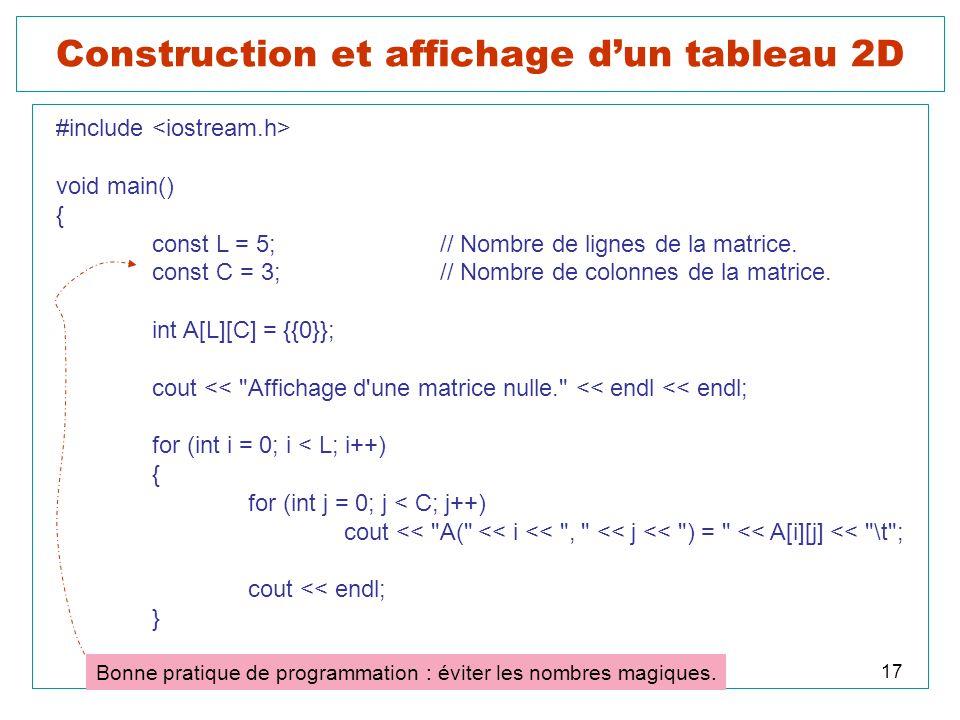 17 Construction et affichage dun tableau 2D #include void main() { const L = 5;// Nombre de lignes de la matrice. const C = 3;// Nombre de colonnes de
