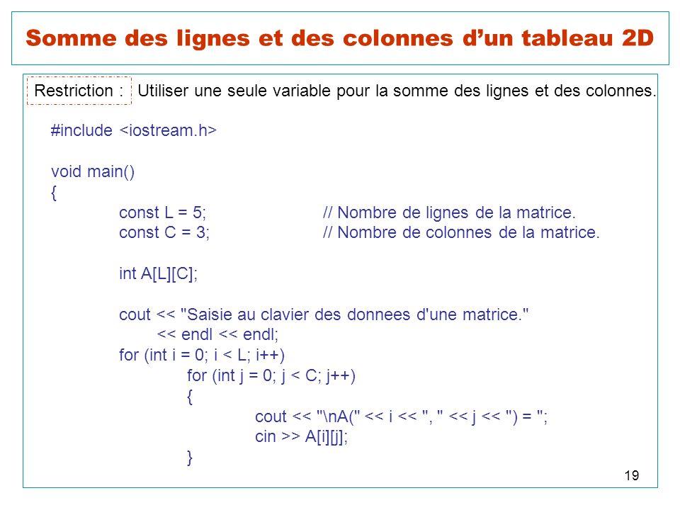19 Somme des lignes et des colonnes dun tableau 2D Restriction : Utiliser une seule variable pour la somme des lignes et des colonnes. #include void m