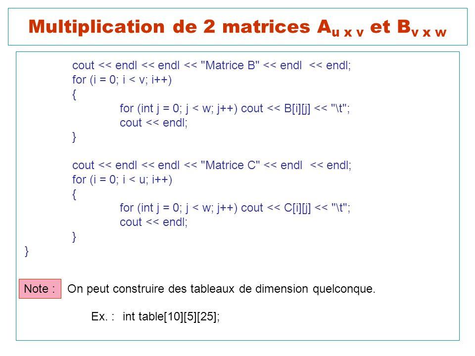 Multiplication de 2 matrices A u x v et B v x w cout << endl << endl <<