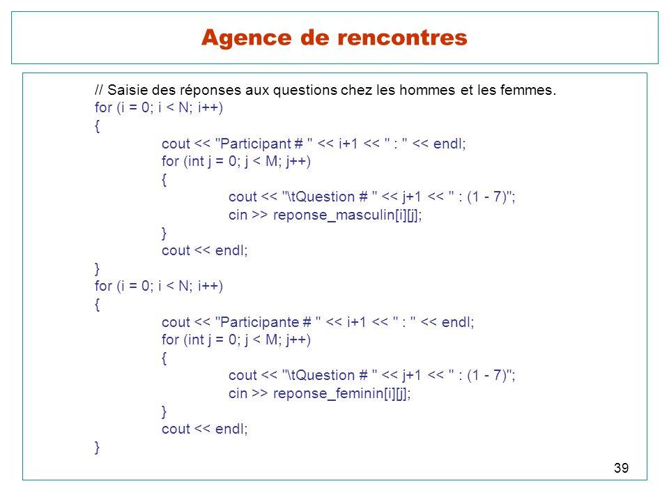 39 Agence de rencontres // Saisie des réponses aux questions chez les hommes et les femmes. for (i = 0; i < N; i++) { cout <<