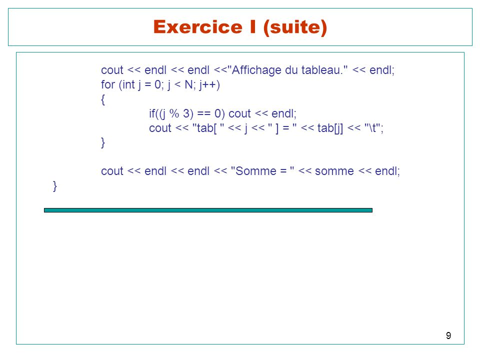 9 Exercice I (suite) cout << endl << endl <<