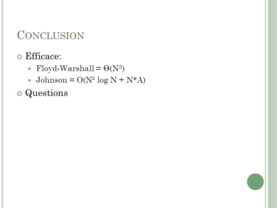 C ONCLUSION Efficace: Floyd-Warshall = Θ(N 3 ) Johnson = O(N² log N + N*A) Questions