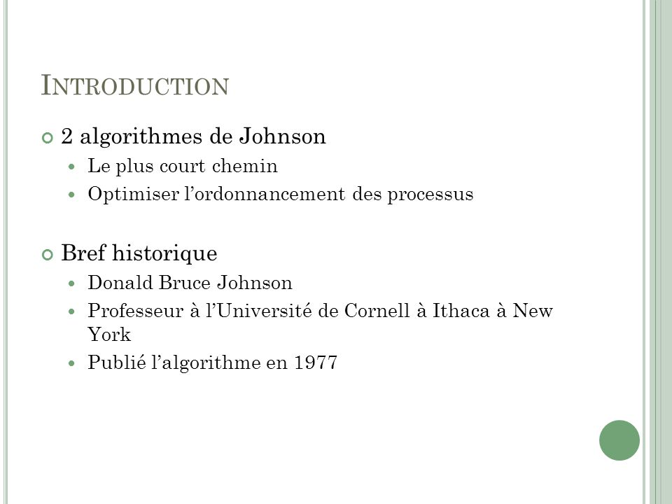 I NTRODUCTION 2 algorithmes de Johnson Le plus court chemin Optimiser lordonnancement des processus Bref historique Donald Bruce Johnson Professeur à
