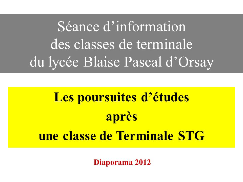 Séance dinformation des classes de terminale du lycée Blaise Pascal dOrsay Les poursuites détudes après une classe de Terminale STG Diaporama 2012