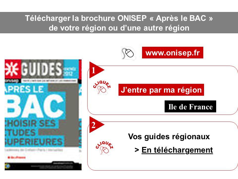 Télécharger la brochure ONISEP « Après le BAC » de votre région ou dune autre région Télécharger la brochure ONISEP « Après le BAC » de votre région ou dune autre région www.onisep.fr 1 2 Jentre par ma région Vos guides régionaux > En téléchargement Ile de France