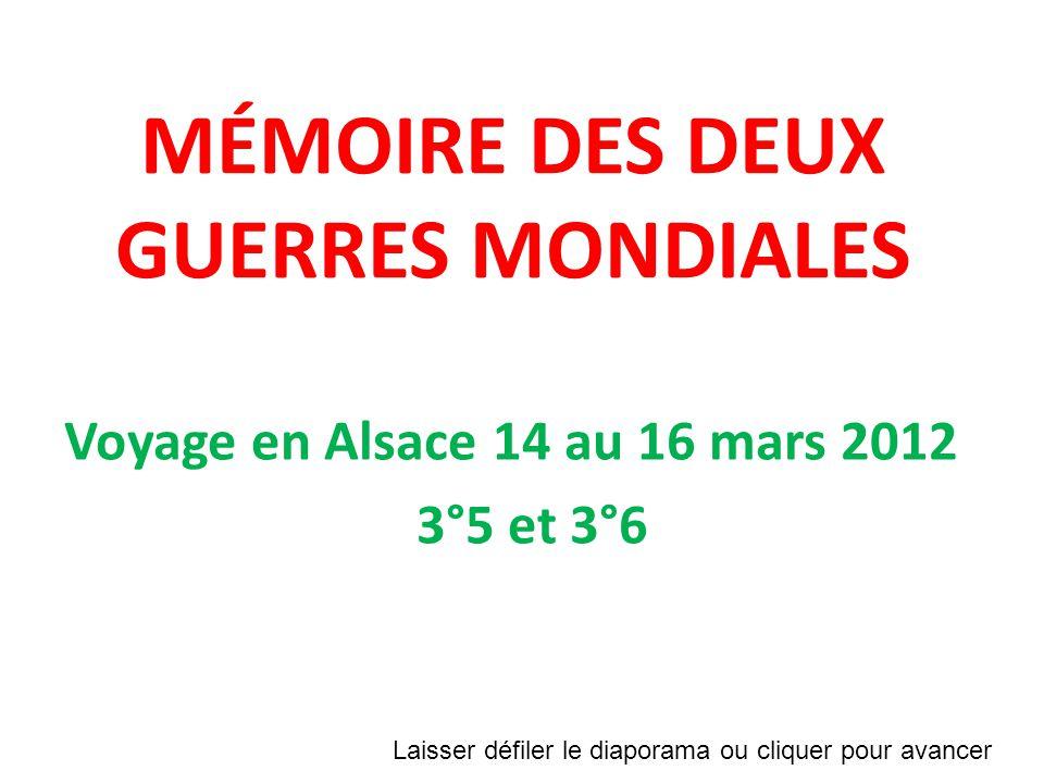 MÉMOIRE DES DEUX GUERRES MONDIALES Voyage en Alsace 14 au 16 mars 2012 3°5 et 3°6 Laisser défiler le diaporama ou cliquer pour avancer
