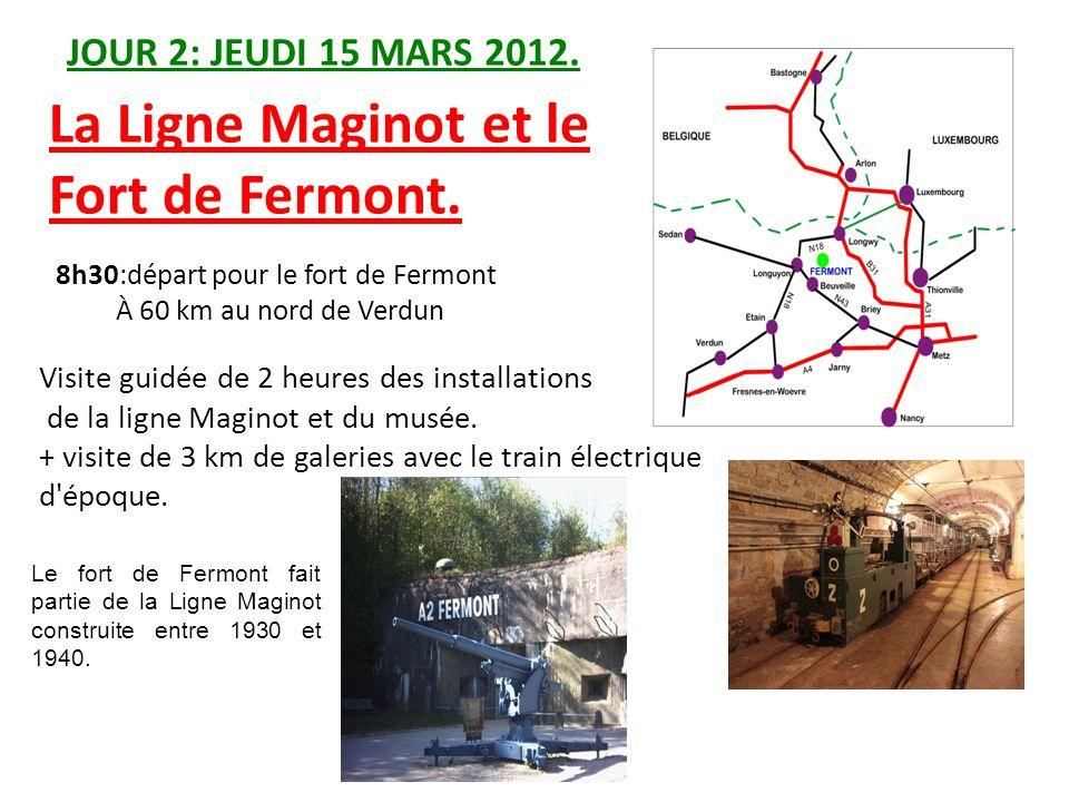JOUR 2: JEUDI 15 MARS 2012. 8h30:départ pour le fort de Fermont À 60 km au nord de Verdun Visite guidée de 2 heures des installations de la ligne Magi