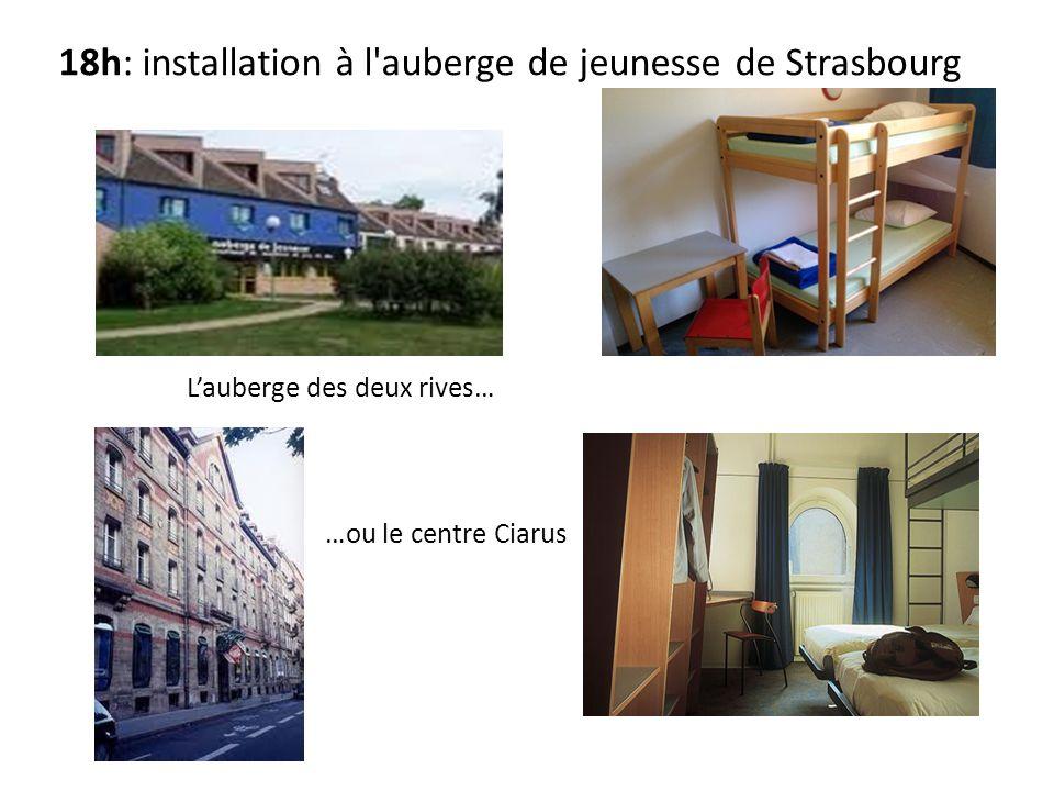 18h: installation à l'auberge de jeunesse de Strasbourg Lauberge des deux rives… …ou le centre Ciarus