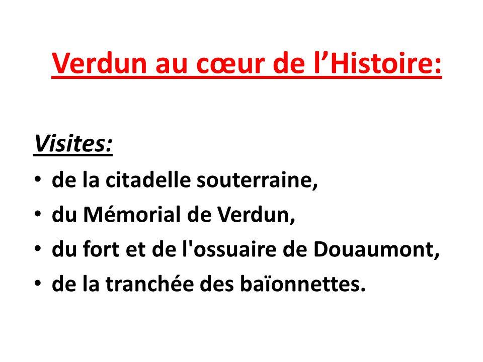Verdun au cœur de lHistoire: Visites: de la citadelle souterraine, du Mémorial de Verdun, du fort et de l'ossuaire de Douaumont, de la tranchée des ba