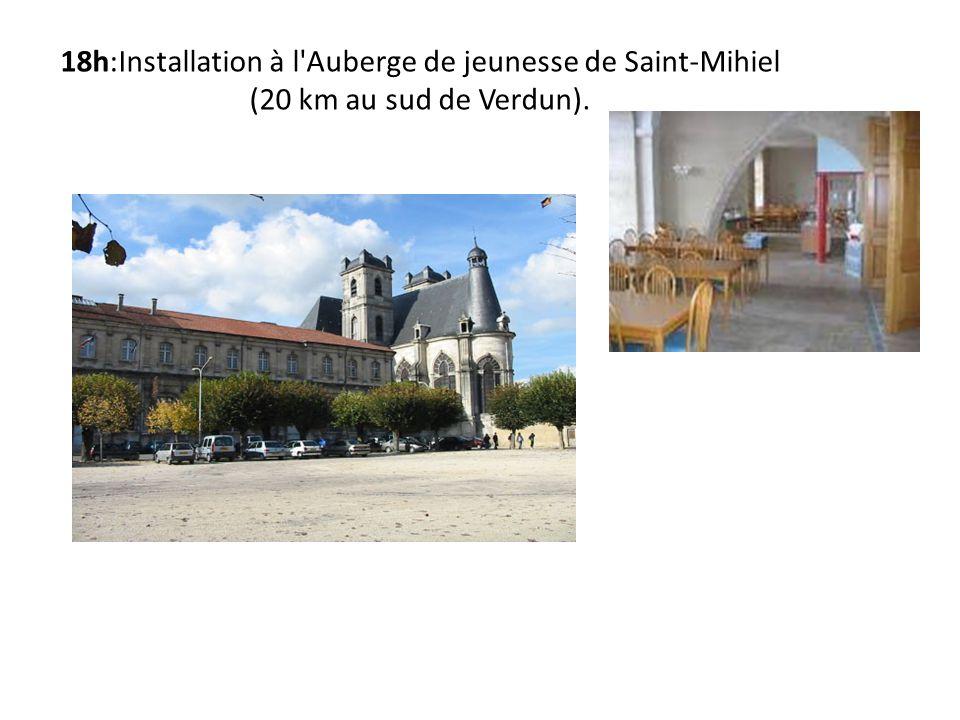 18h:Installation à l'Auberge de jeunesse de Saint-Mihiel (20 km au sud de Verdun).