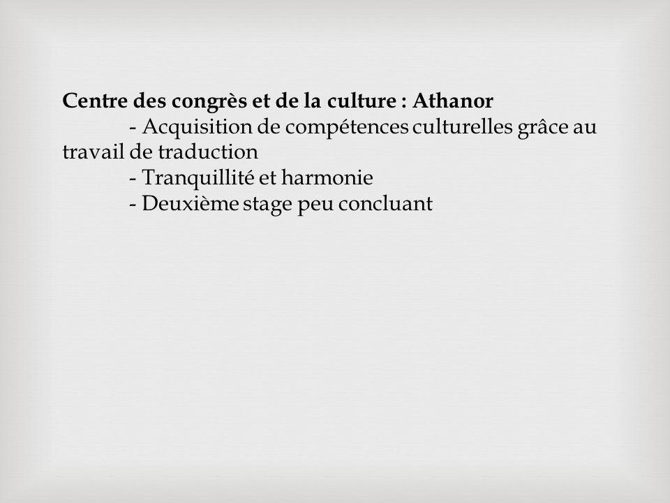 Centre des congrès et de la culture : Athanor - Acquisition de compétences culturelles grâce au travail de traduction - Tranquillité et harmonie - Deuxième stage peu concluant
