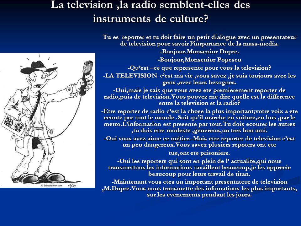 La television,la radio semblent-elles des instruments de culture.