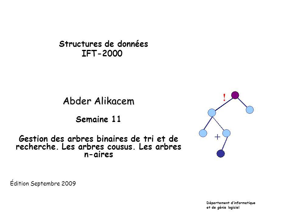 Structures de données IFT-2000 Abder Alikacem Semaine 11 Gestion des arbres binaires de tri et de recherche.