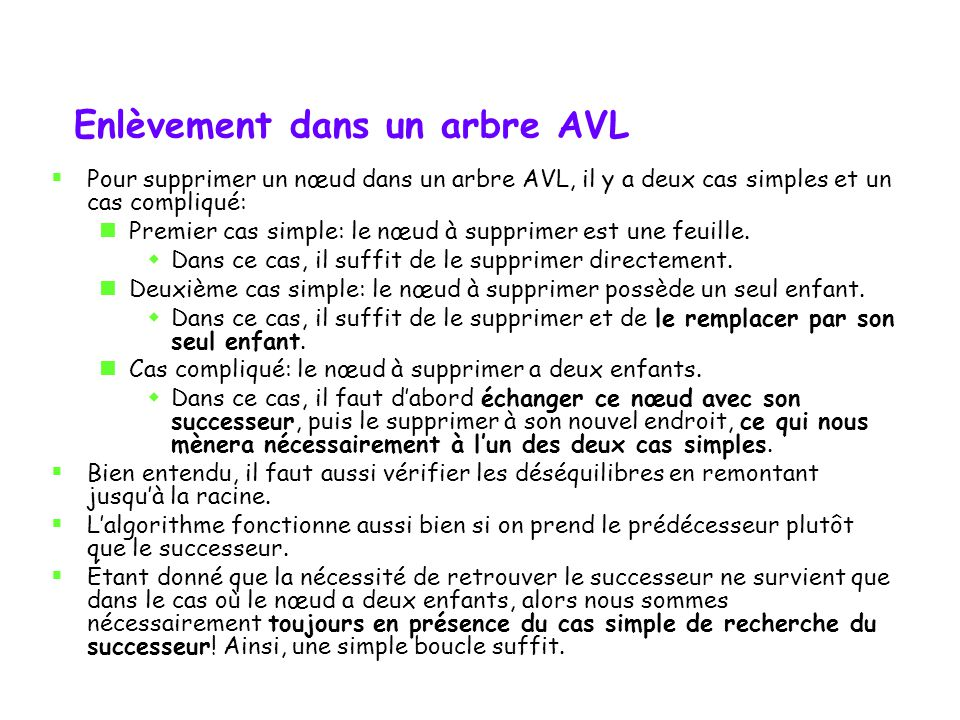 Analyse insertion balancée : trouver le point dinsertion : O(log n) insertion dune feuille : O(1) + vérification et rebalancement: on remonte (suite aux appels récursifs) : O(log n) on vérifie le rebalancement possible : O(1) on rebalance au besoin : O(1) total : O(log n)