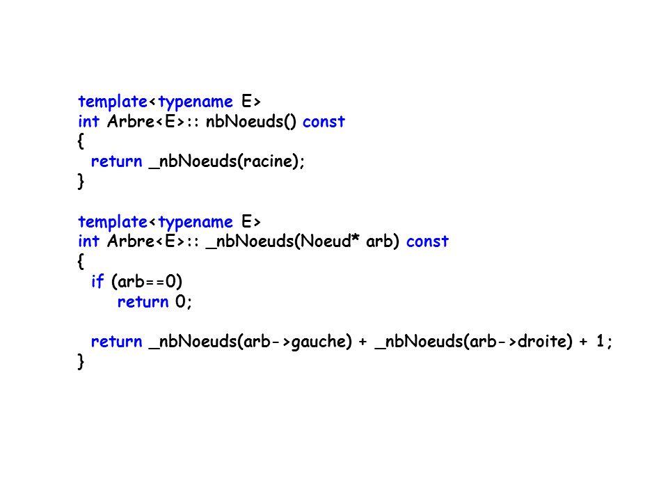 template int Arbre :: nbNoeuds() const { return _nbNoeuds(racine); } template int Arbre :: _nbNoeuds(Noeud* arb) const { if (arb==0) return 0; return _nbNoeuds(arb->gauche) + _nbNoeuds(arb->droite) + 1; }