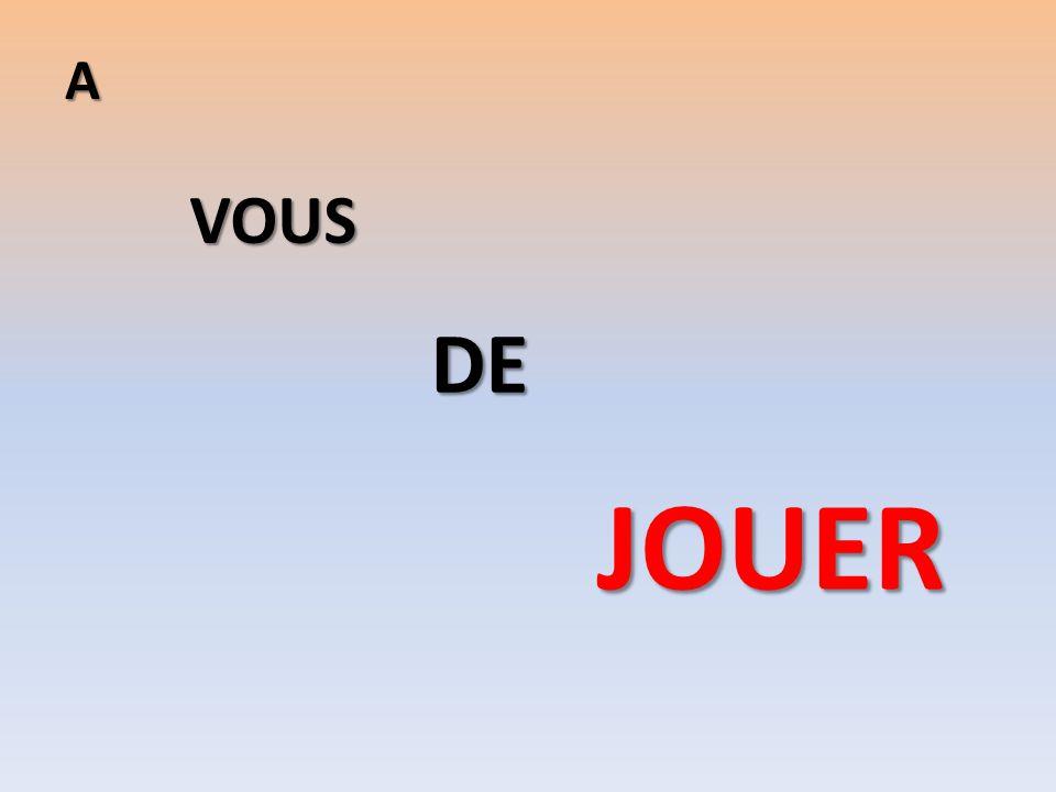 A VOUS DE JOUER