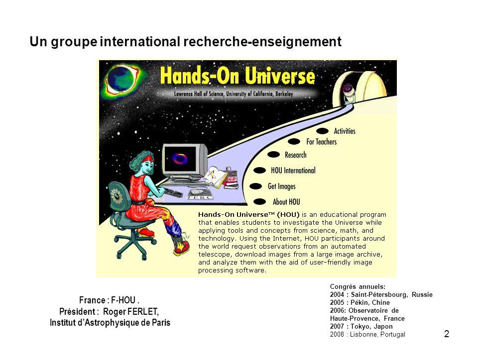 2 Un groupe international recherche-enseignement Congrès annuels: 2004 : Saint-Pétersbourg, Russie 2005 : Pékin, Chine 2006: Observatoire de Haute-Provence, France 2007 : Tokyo, Japon 2008 : Lisbonne, Portugal France : F-HOU.