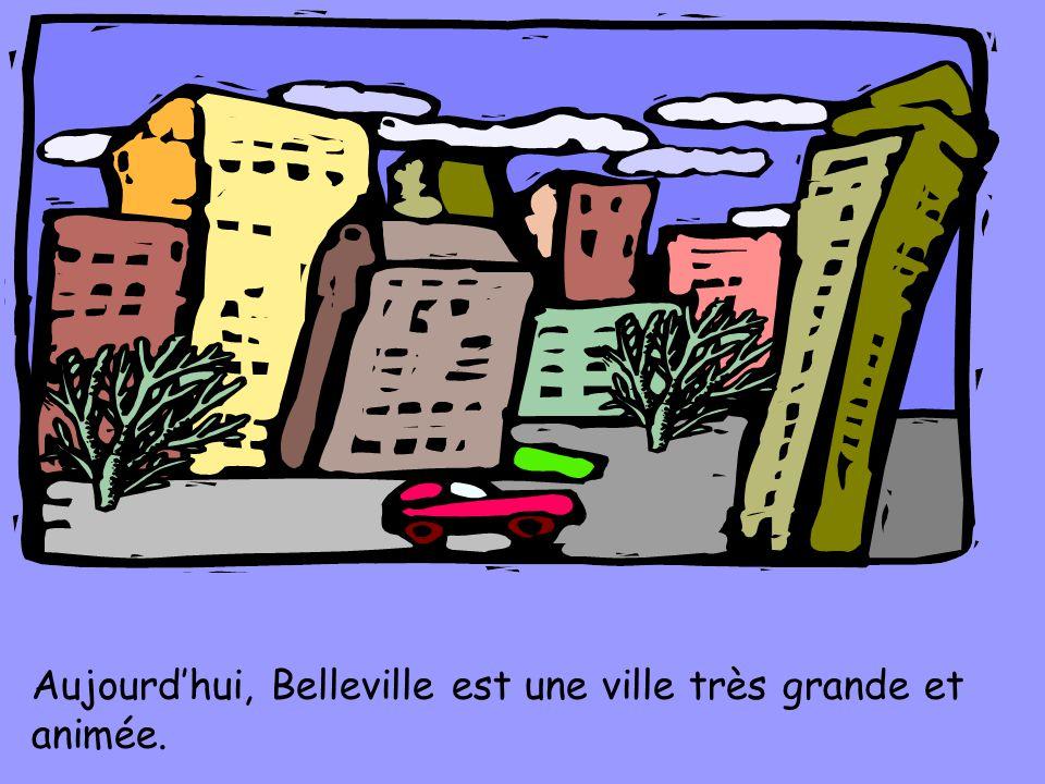 Aujourdhui, Belleville est une ville très grande et animée.