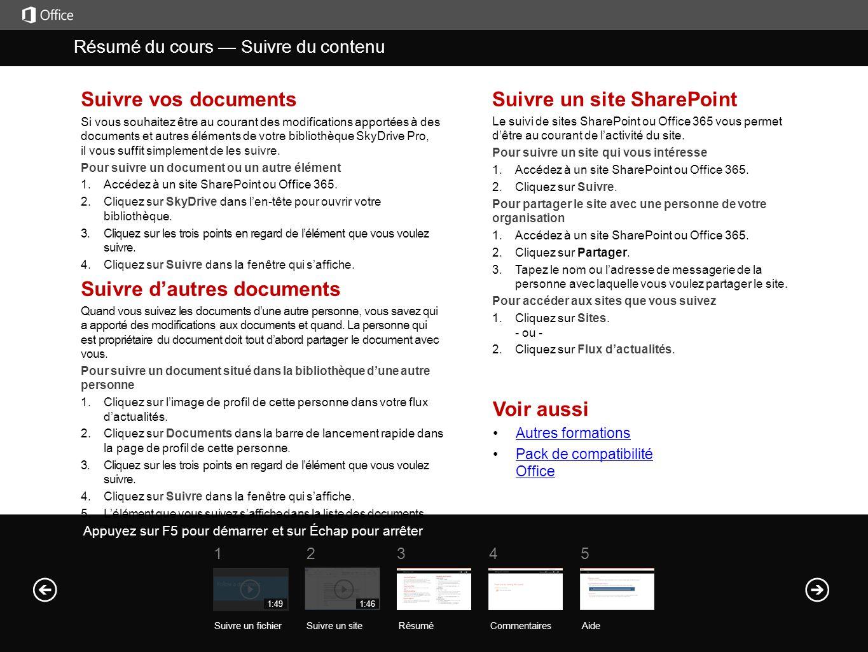 Suivre vos documents Si vous souhaitez être au courant des modifications apportées à des documents et autres éléments de votre bibliothèque SkyDrive Pro, il vous suffit simplement de les suivre.