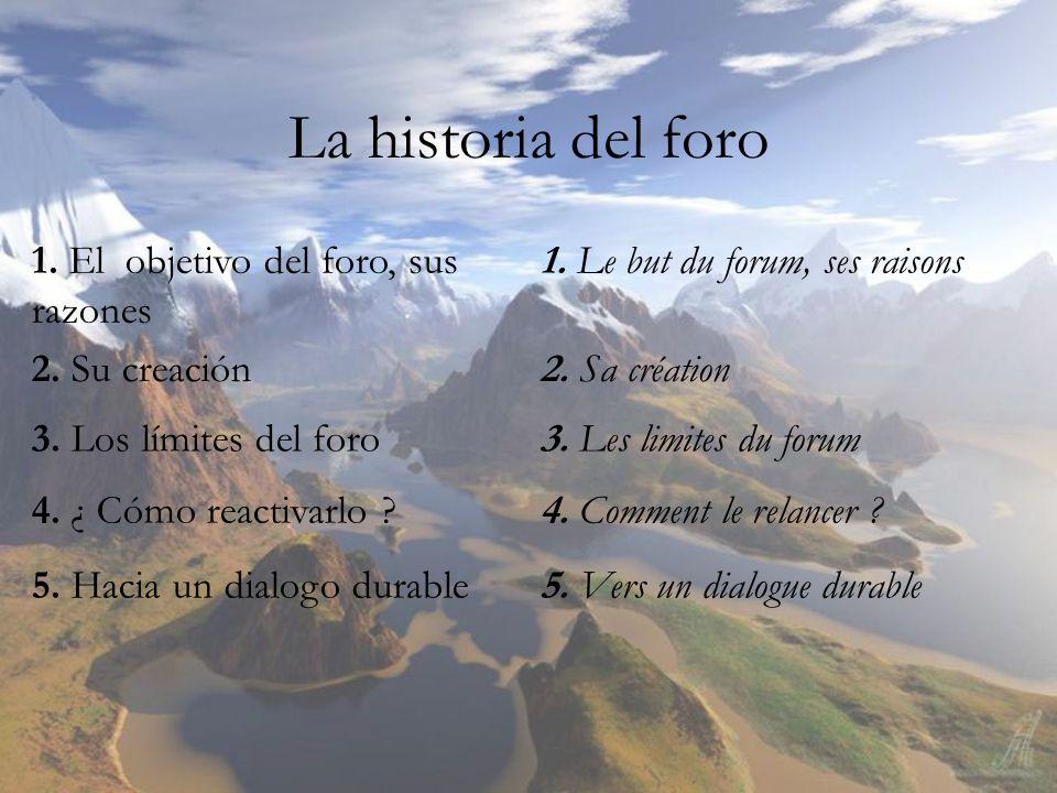 La historia del foro 1. El objetivo del foro, sus razones 2.