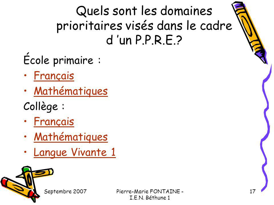 Septembre 2007Pierre-Marie FONTAINE - I.E.N. Béthune 1 17 Quels sont les domaines prioritaires visés dans le cadre d un P.P.R.E.? École primaire : Fra
