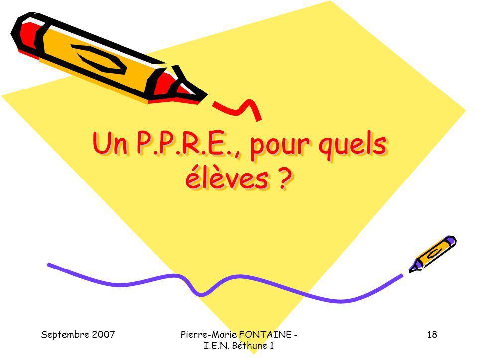 Septembre 2007Pierre-Marie FONTAINE - I.E.N. Béthune 1 18 Un P.P.R.E., pour quels élèves ?