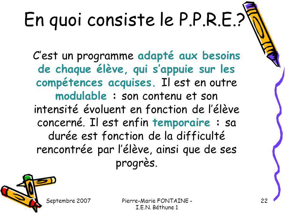 Septembre 2007Pierre-Marie FONTAINE - I.E.N. Béthune 1 22 Cest un programme adapté aux besoins de chaque élève, qui sappuie sur les compétences acquis