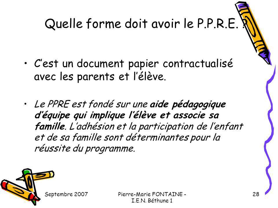 Septembre 2007Pierre-Marie FONTAINE - I.E.N. Béthune 1 28 Quelle forme doit avoir le P.P.R.E. ? Cest un document papier contractualisé avec les parent