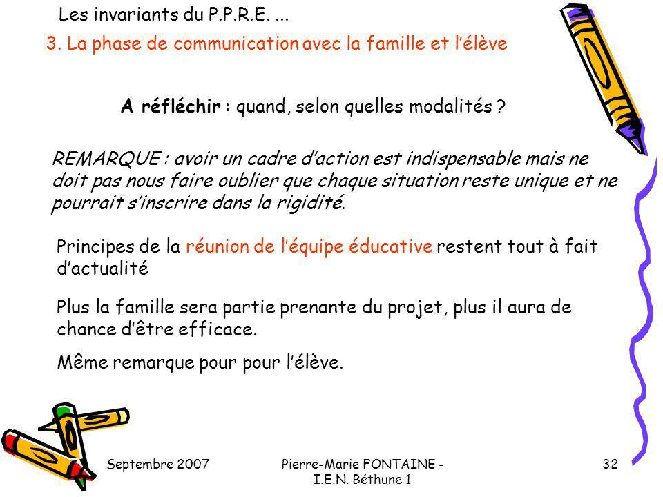 Septembre 2007Pierre-Marie FONTAINE - I.E.N. Béthune 1 32 3. La phase de communication avec la famille et lélève A réfléchir : quand, selon quelles mo