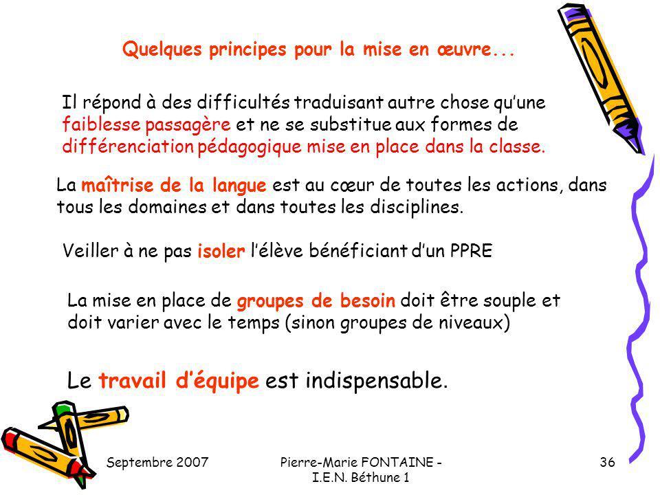 Septembre 2007Pierre-Marie FONTAINE - I.E.N. Béthune 1 36 Quelques principes pour la mise en œuvre... La maîtrise de la langue est au cœur de toutes l