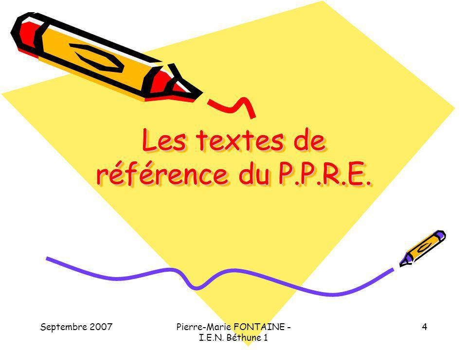 Septembre 2007Pierre-Marie FONTAINE - I.E.N.Béthune 1 15 Un P.P.R.E., pour quels objectifs .
