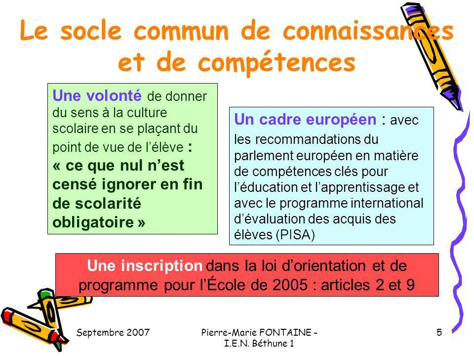 Septembre 2007Pierre-Marie FONTAINE - I.E.N. Béthune 1 5 Le socle commun de connaissances et de compétences Un cadre européen : avec les recommandatio