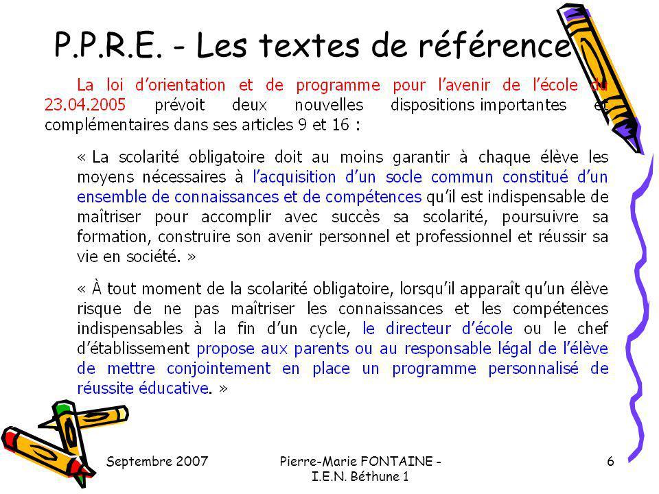 Septembre 2007Pierre-Marie FONTAINE - I.E.N. Béthune 1 6 P.P.R.E. - Les textes de référence