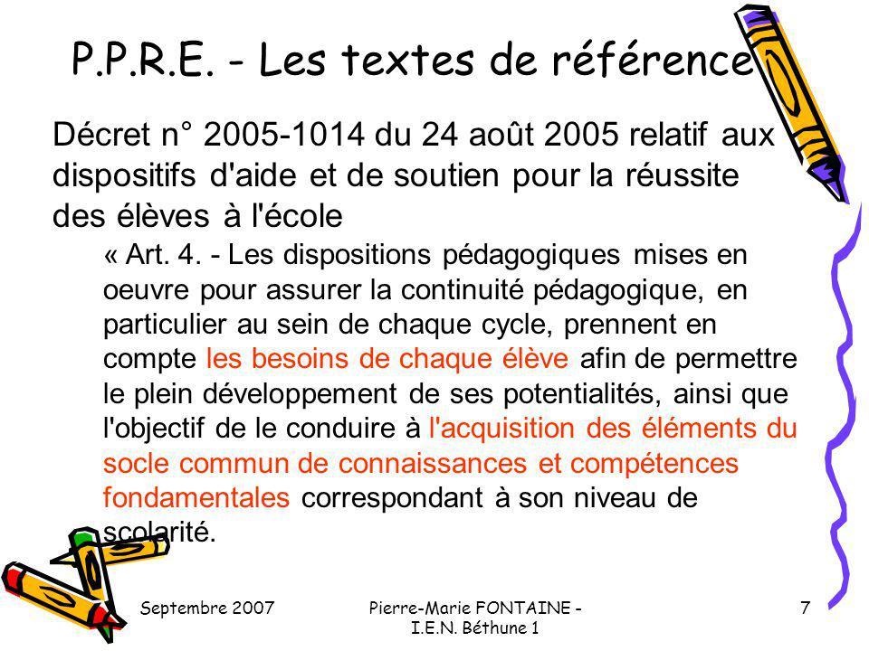 Septembre 2007Pierre-Marie FONTAINE - I.E.N. Béthune 1 7 P.P.R.E. - Les textes de référence Décret n° 2005-1014 du 24 août 2005 relatif aux dispositif