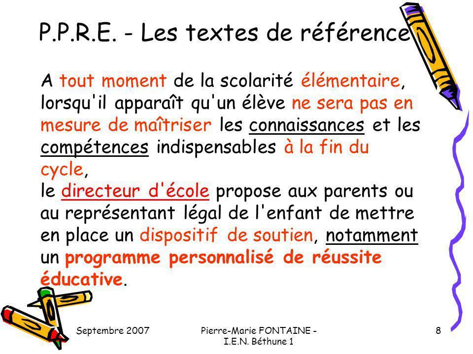 Septembre 2007Pierre-Marie FONTAINE - I.E.N. Béthune 1 8 P.P.R.E. - Les textes de référence A tout moment de la scolarité élémentaire, lorsqu'il appar