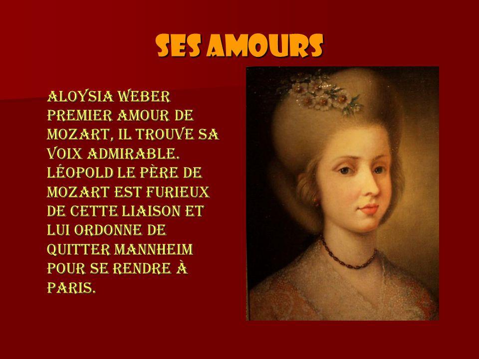 Ses amours Aloysia Weber premier amour de Mozart, il trouve sa voix admirable. Léopold le père de Mozart est furieux de cette liaison et lui ordonne d