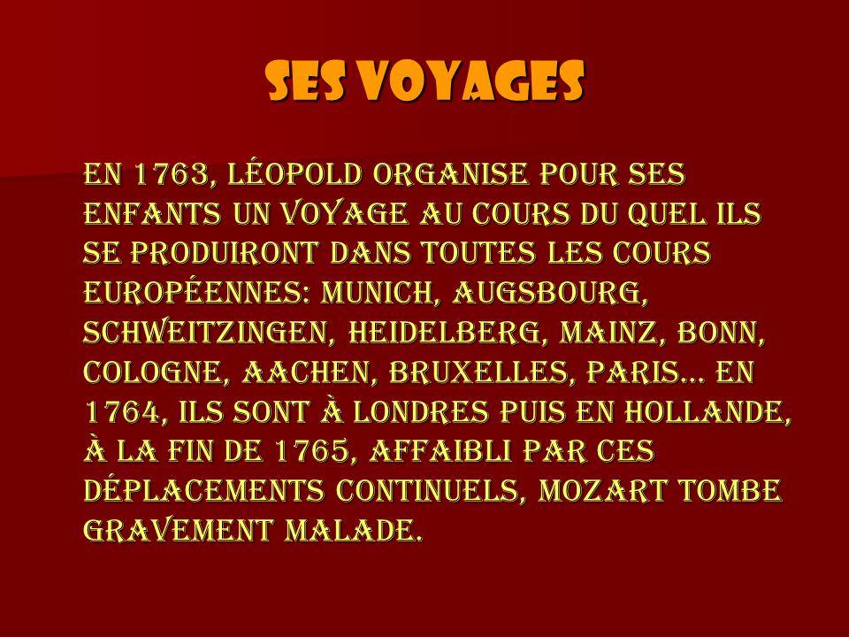 Ses voyages En 1763, Léopold organise pour ses enfants un voyage au cours du quel ils se produiront dans toutes les cours européennes: Munich, Augsbou