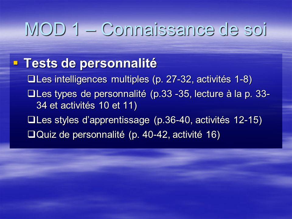 MOD 1 – Connaissance de soi Tests de personnalité Tests de personnalité Les intelligences multiples (p. 27-32, activités 1-8) Les intelligences multip