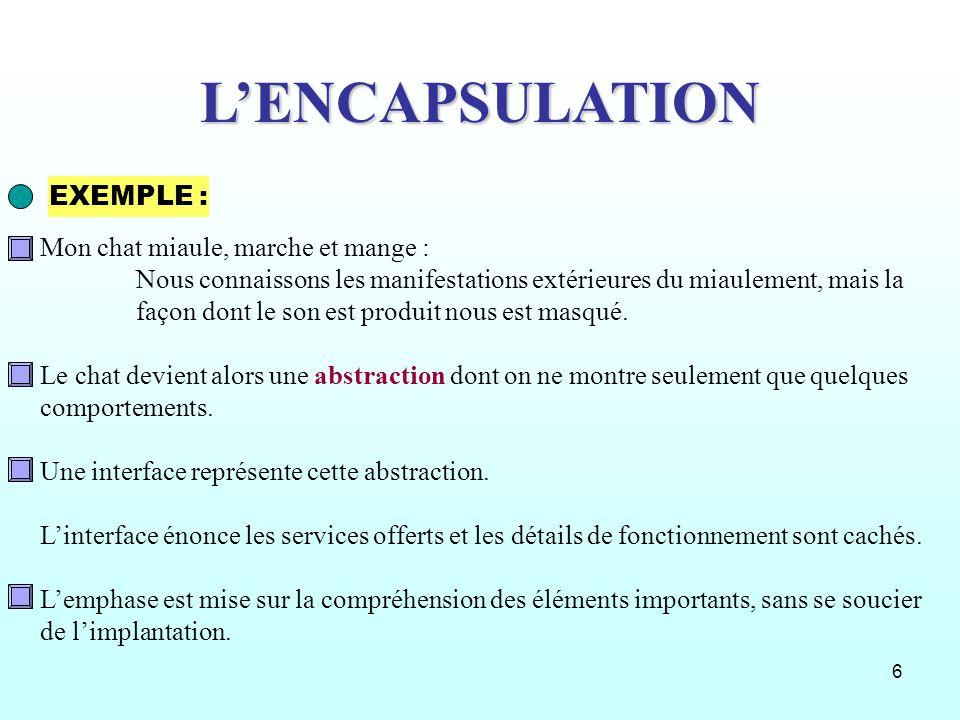 7 L ENCAPSULATION Permet de réunir au sein dune même entité appelée classe, des données membres (variables ou attributs) et des traitements (fonctions membres ou comportements).