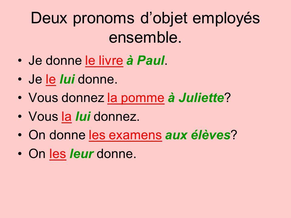Deux pronoms dobjet employés ensemble. Je donne le livre à Paul. Je le lui donne. Vous donnez la pomme à Juliette? Vous la lui donnez. On donne les ex