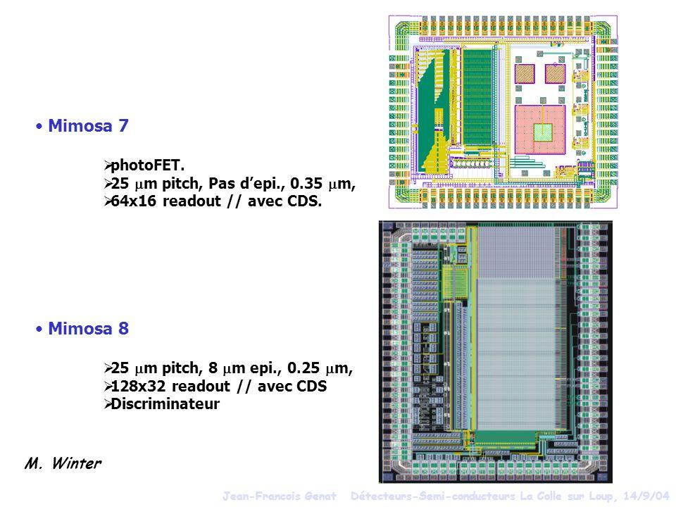 Mimosa 7 photoFET. 25 m pitch, Pas depi., 0.35 m, 64x16 readout // avec CDS. Mimosa 8 25 m pitch, 8 m epi., 0.25 m, 128x32 readout // avec CDS Discrim
