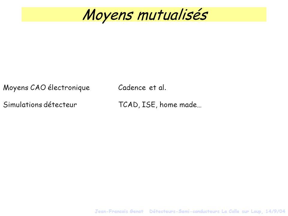 Moyens mutualisés Moyens CAO électronique Cadence et al. Simulations détecteurTCAD, ISE, home made… Jean-Francois Genat Détecteurs-Semi-conducteurs La